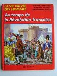 La vie privée des Hommes. Au temps de la Révolution française