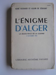 René Richard & Alain de Sérigny - L'énigme d'Alger. La bissectrice de la guerre. 8 novembre 1942