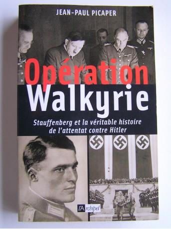 Jean-Paul Picaper - Opération Walkyrie.