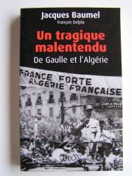 Un tragique malentendu. De Gaulle et l'Algérie