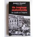 Jacques Baumel - Un tragique malentendu. De Gaulle et l'Algérie