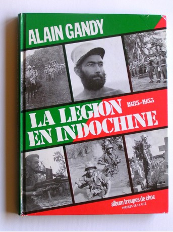 Alain Gandy - La Légion en Indochine. 1885 - 1955