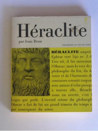 Jean Brun - Héraclite ou le philosophe de l'éternel retour