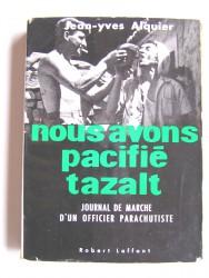 Jean-Yves Alquier - Nous avons pacifié Tazalt. Journal de marche d'un officier parachutiste