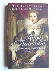 Marie-Catherine Vignal Souleyreau - Anne d'Autriche. La jeunesse d'une souveraine