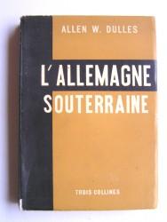 Allen W. Dulles - L'Allemagne souterraine