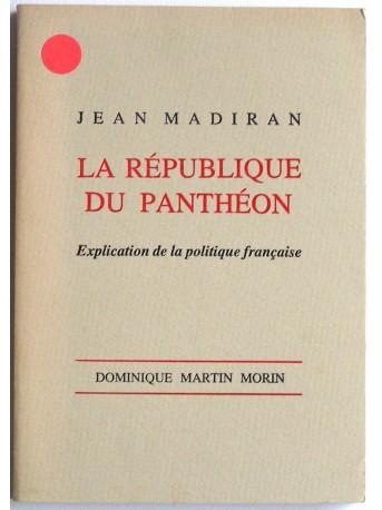 Jean Madiran - la république du Panthéon. Explication de la politique française