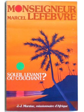 Père Jean-Jacques Marziac - Monseigneur Marcel Lefèbvre. Soleil levant ou soleil couchant?