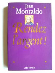 Jean Montaldo - Rendez l'argent!