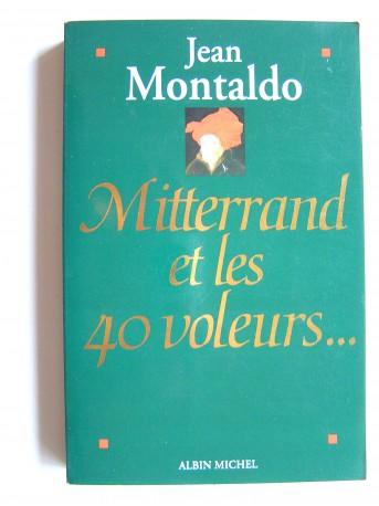 Jean Montaldo - Mitterand et les 40 voleurs...
