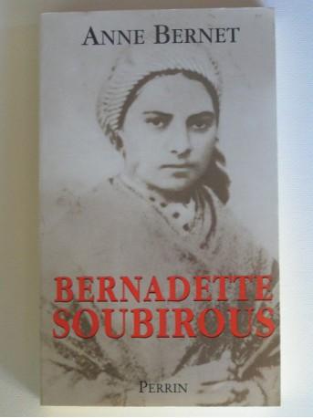 Anne Bernet - Bernadette Soubirous. La guerrière désarmée.