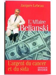 L'affaire Beljanski. L'argent du cancer et du sida