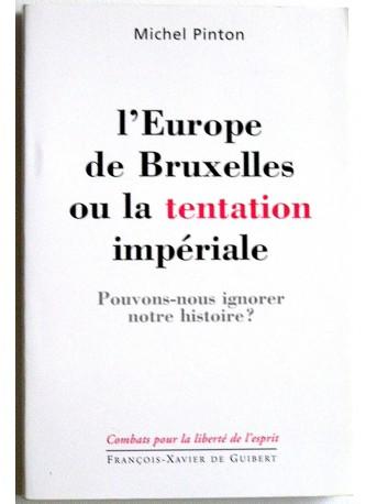 Michel Pinton - L'europe de bruxelles ou la tentation impériale. Pouvons-nous ignorer notre histoire?