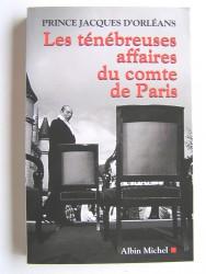 Prince Jacques d'Orléans - Les ténébreuses affaires du comte de Paris