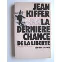 Jean Kiffer - La dernière chance de la liberté